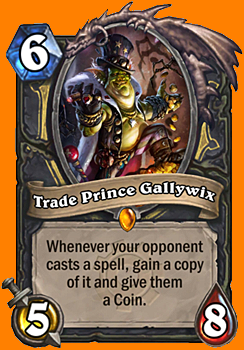 対戦相手がSpellカードをプレイするたびに、そのSpellカードのコピーをあなたの手札に入れ、Gallywix's Coinを対戦相手の手札に入れる。